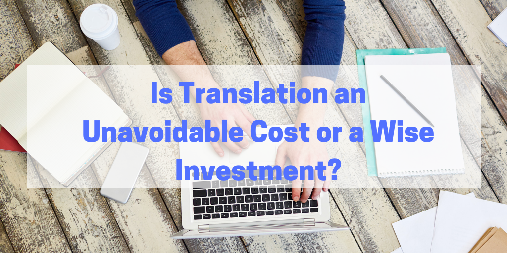 Is Translation an Unavoidable Cost or a Wise Investment?