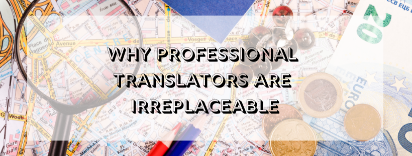 Why Professional Translators are Irreplaceable