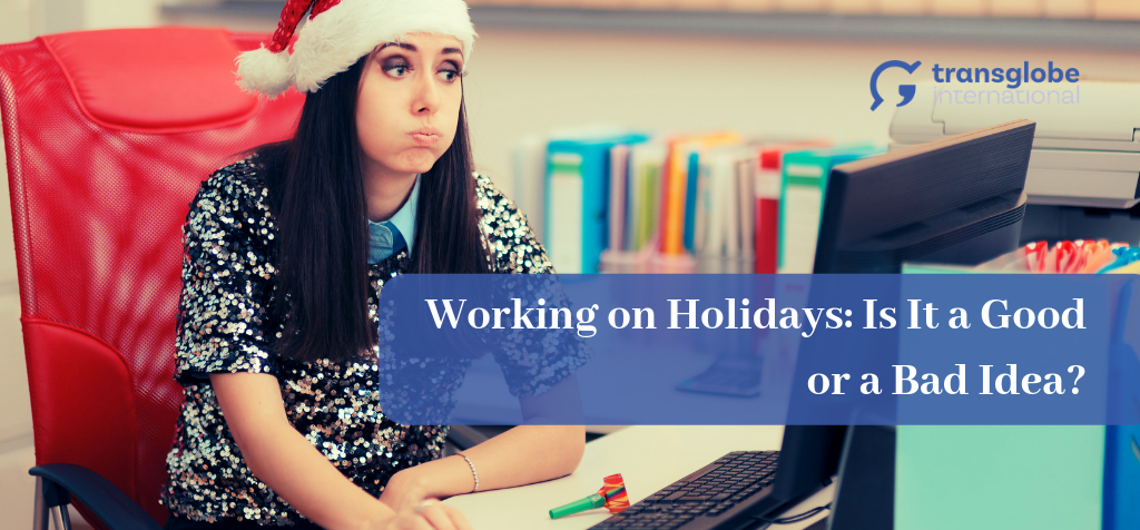 Working on Holidays: Is It a Good or a Bad Idea?